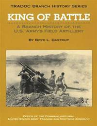 King of Battle: A Branch History of the U.S. Army's Field Artillery