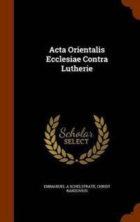 ACTA Orientalis Ecclesiae Contra Lutherie