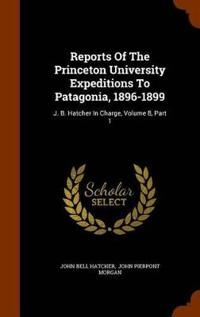 Reports of the Princeton University Expeditions to Patagonia, 1896-1899