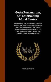 Gesta Romanorum, Or, Entertaining Moral Stories