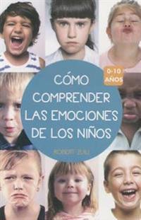 Como Comprender Las Emociones de Los Ninos 0-10 Anos