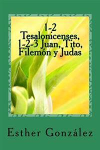 1-2 Tesalonicenses, 1-2-3 Juan, Tito, Filemon y Judas: Edificando El Cuerpo de Cristo