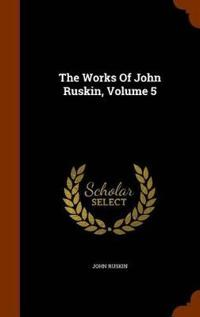 The Works of John Ruskin, Volume 5