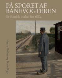 Pa Sporet AF Banevogteren: Et Ikonisk Maleri Fra 1884