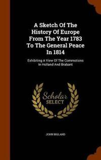 A Sketch of the History of Europe from the Year 1783 to the General Peace in 1814