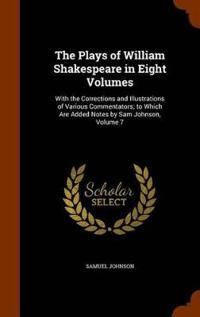 The Plays of William Shakespeare in Eight Volumes
