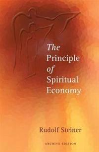 The Principle of Spiritual Economy: In Connection with Questions of Reincarnation an Aspect of the Spiritual Guidance of Man (Cw 109)
