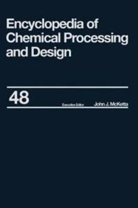 Encyclopaedia of Chemical Processing and Design