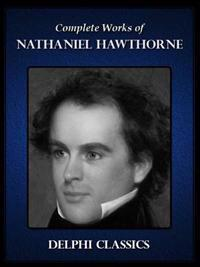 Delphi Complete Works of Nathaniel Hawthorne (Illustrated)