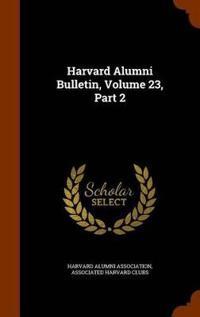 Harvard Alumni Bulletin, Volume 23, Part 2