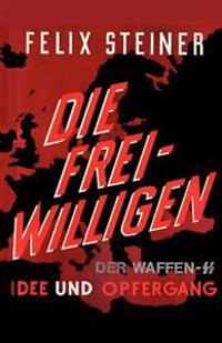 Die Freiwilligen Der Waffen - SS Idee Und Opfergang