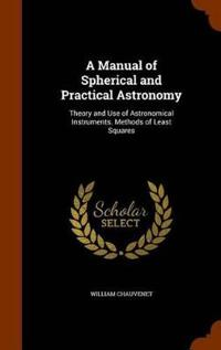 A Manual of Spherical and Practical Astronomy