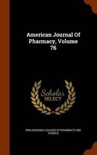 American Journal of Pharmacy, Volume 76