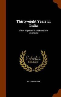 Thirty-Eight Years in India