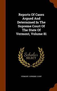 Reports of Cases Argued and Determined in the Supreme Court of the State of Vermont, Volume 81