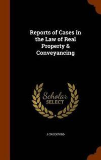 Reports of Cases in the Law of Real Property & Conveyancing