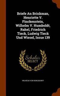 Briefe an Brinkman, Henriette V. Finckenstein, Wilhelm V. Humboldt, Rahel, Friedrich Tieck, Ludwig Tieck Und Wiesel, Issue 139