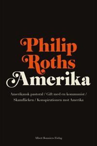 Philip Roths Amerika. Amerikansk pastoral ; Gift med en kommunist ; Skamfläcken ; Konspirationen mot Amerika