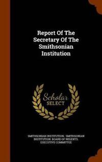 Report of the Secretary of the Smithsonian Institution