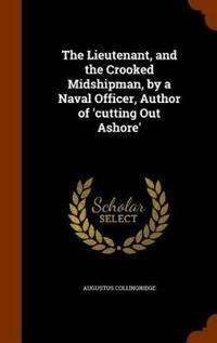 The Lieutenant, and the Crooked Midshipman, by a Naval Officer, Author of 'Cutting Out Ashore'