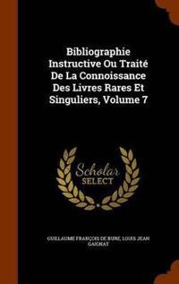 Bibliographie Instructive Ou Traite de La Connoissance Des Livres Rares Et Singuliers, Volume 7