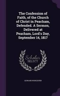 The Confession of Faith, of the Church of Christ in Peacham, Defended. a Sermon, Delivered at Peacham, Lord's Day, September 14, 1817