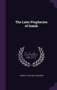 The Later Prophecies of Isaiah