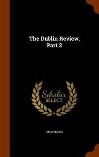 The Dublin Review, Part 2