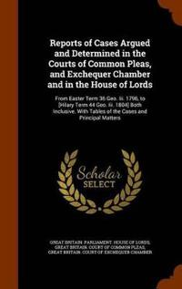 Reports of Cases Argued and Determined in the Courts of Common Pleas, and Exchequer Chamber and in the House of Lords
