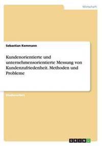 Kundenorientierte Und Unternehmensorientierte Messung Von Kundenzufriedenheit. Methoden Und Probleme