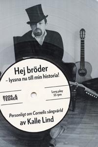 Hej bröder - lyssna nu till min historia! : personligt om Cornelis sångvärld
