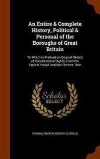 An Entire & Complete History, Political & Personal of the Boroughs of Great Britain