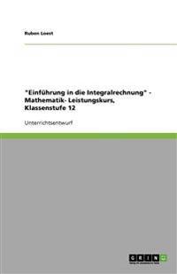 """""""Einfuhrung in Die Integralrechnung"""" - Mathematik- Leistungskurs, Klassenstufe 12"""