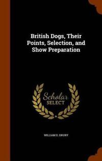 British Dogs, Their Points, Selection, and Show Preparation