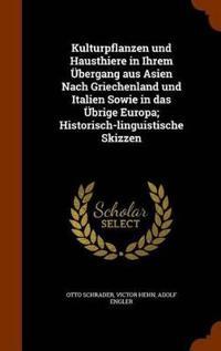 Kulturpflanzen Und Hausthiere in Ihrem Ubergang Aus Asien Nach Griechenland Und Italien Sowie in Das Ubrige Europa; Historisch-Linguistische Skizzen