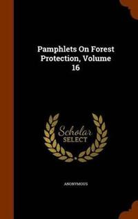 Pamphlets on Forest Protection, Volume 16