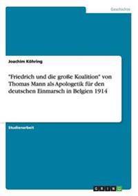 """""""Friedrich und die große Koalition"""" von Thomas Mann als Apologetik für den deutschen Einmarsch in Belgien 1914"""