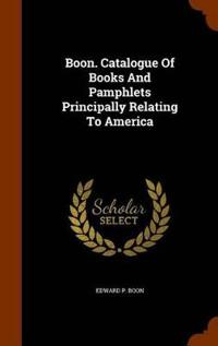 Boon. Catalogue of Books and Pamphlets Principally Relating to America