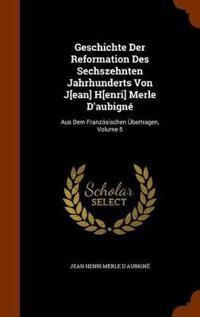 Geschichte Der Reformation Des Sechszehnten Jahrhunderts Von J[ean] H[enri] Merle D'Aubigne