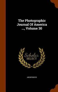 The Photographic Journal of America ..., Volume 30