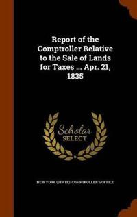 Report of the Comptroller Relative to the Sale of Lands for Taxes ... Apr. 21, 1835