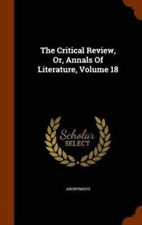 The Critical Review, Or, Annals of Literature, Volume 18