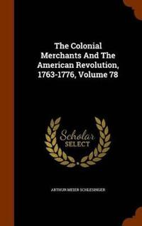 The Colonial Merchants and the American Revolution, 1763-1776, Volume 78