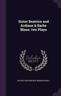 Sister Beatrice and Ardiane & Barbe Bleue, Two Plays