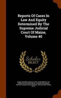 Reports of Cases in Law and Equity Determined by the Supreme Judicial Court of Maine, Volume 40