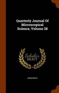 Quarterly Journal of Microscopical Science, Volume 28