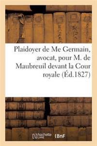 Plaidoyer de Me Germain, Avocat, Pour M. de Maubreuil Devant La Cour Royale