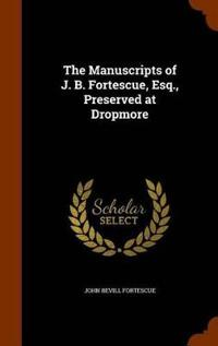 The Manuscripts of J. B. Fortescue, Esq., Preserved at Dropmore