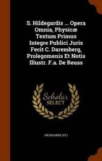 S. Hildegardis ... Opera Omnia, Physicae Textum Primus Integre Publici Juris Fecit C. Daremberg, Prolegomenis Et Notis Illustr. F.A. de Reuss