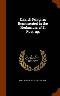 Danish Fungi as Represented in the Herbarium of E. Rostrup;